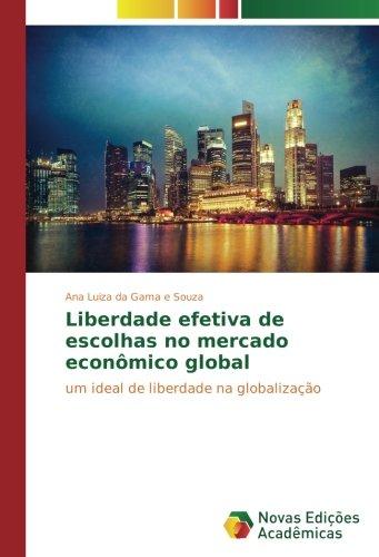 Liberdade efetiva de escolhas no mercado econômico global: um ideal de liberdade na globalização (Portuguese Edition) pdf