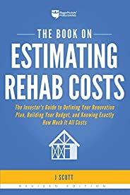 The Book on Estimating Rehab Costs: The Investor's Guide to Defining Your Renovation Plan, Building Your B