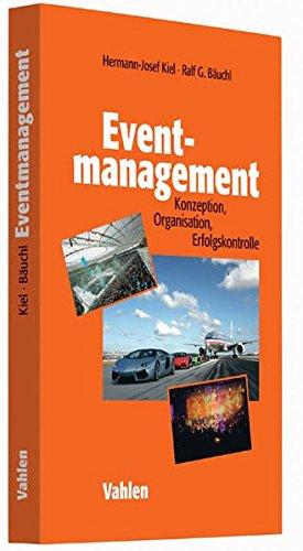 Eventmanagement: Konzeption, Organisation, Erfolgskontrolle Taschenbuch – 23. Juli 2014 Hermann-Josef Kiel Ralf Bäuchl Vahlen 3800647958