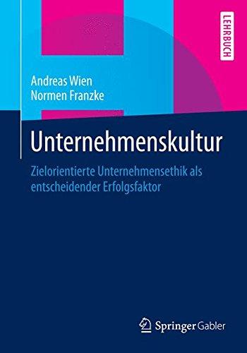 Unternehmenskultur: Zielorientierte Unternehmensethik als entscheidender Erfolgsfaktor Taschenbuch – 12. Dezember 2014 Andreas Wien Normen Franzke Springer Gabler 3658059923