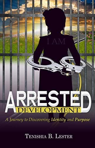 ARRESTED DEVELOPMENT: A Journey to Discovering Identity and Purpose