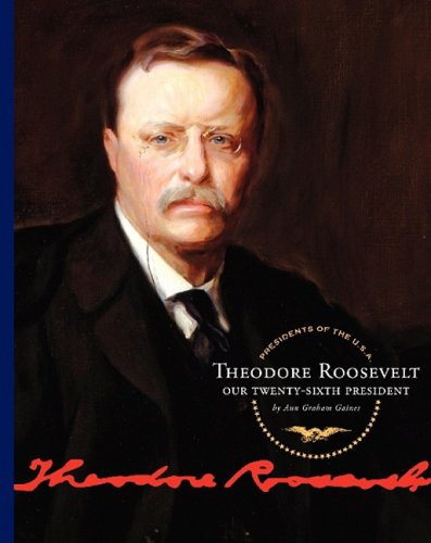 Theodore Roosevelt: Our Twenty-Sixth President (Presidents of the U.S.A.)