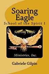 Soaring Eagle School Of The Spirit I: Leadership Training and Equipping (Volume 1) Paperback