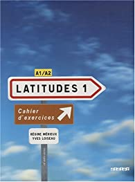 Latitudes 1 A1/A2 : Cahier d'exercices (1CD audio) par Merieux