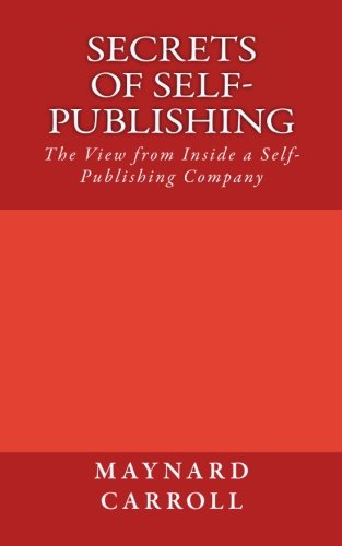 Secrets of Self-Publishing: The View from Inside a Self-Publishing Company ebook