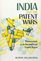 India and the Patent Wars: Pharmaceuticals in the New Intellectual Property Regime (The Culture and Politics of Health Care Work)