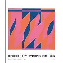 Bridget Riley: Painting 1980-2012