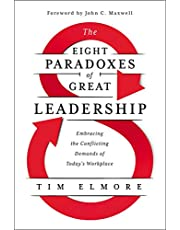 The Eight Paradoxes of Great Leadership: Embracing the Conflicting Demands of Today's Workplace