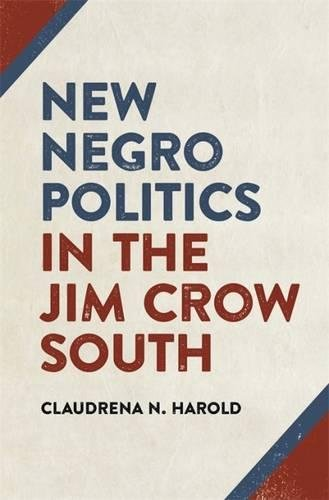 New Negro Politics in the Jim Crow South (Politics and Culture in the Twentieth-Century South - South Jim