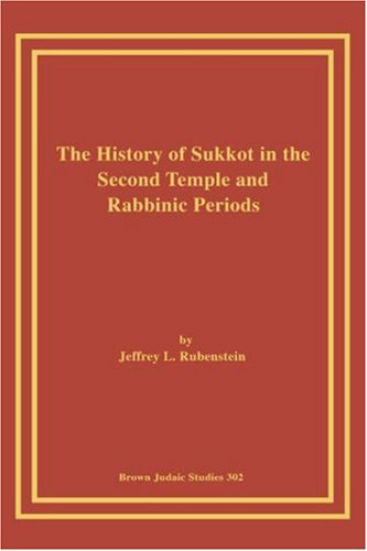 The History Of Sukkot In The Second Temple And Rabbinic Periods  Brown Judaic Studies Band 302