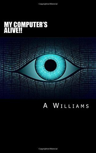 My Computer's Alive!!!: Williams, A: 9781973833246: Amazon.com: Books