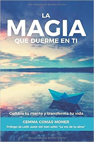 La Magia que duerme en ti: Cambia tu mente y transforma tu vida ...