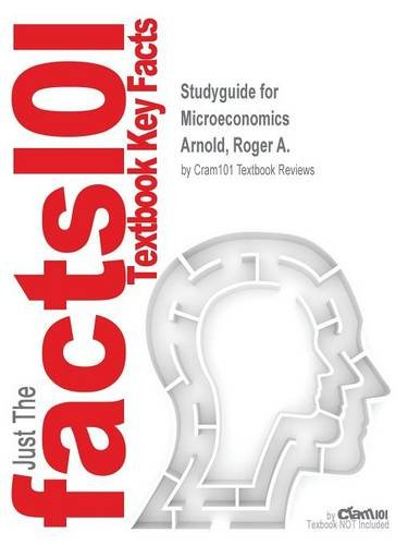 Studyguide for Microeconomics by Arnold, Roger A., ISBN 9781285754154