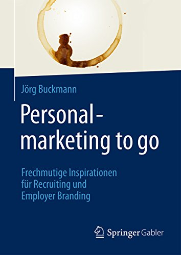 personalmarketing to go frechmutige inspirationen fr recruiting und employer branding german edition by - Employer Branding Beispiele
