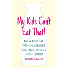 My Kids Can't Eat That: Easy rules and recipes to cope with children's food allergies, intolerances and sensitivities