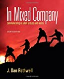 img - for In Mixed Company: Communicating in Small Groups by J. Dan Rothwell (2012-01-01) book / textbook / text book
