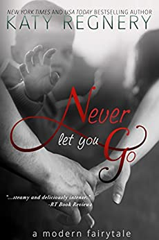Never Let You Go (a modern fairytale) by [Regnery, Katy]