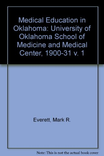 Medical Education in Oklahoma: The University of Oklahoma School of Medicine and Medical Center: University of Oklahoma School of Medicine and Medical Center, 1900-31 v. 1