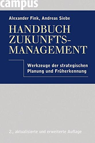 Handbuch Zukunftsmanagement: Werkzeuge der strategischen Planung und Früherkennung
