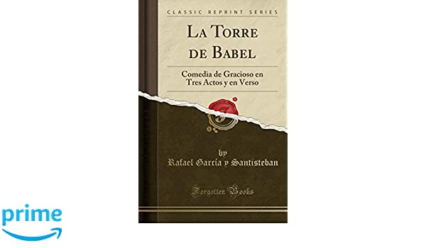La Torre de Babel: Comedia de Gracioso en Tres Actos y en Verso (Classic Reprint) (Spanish Edition): Rafael García y Santisteban: 9780364211007: Amazon.com: ...