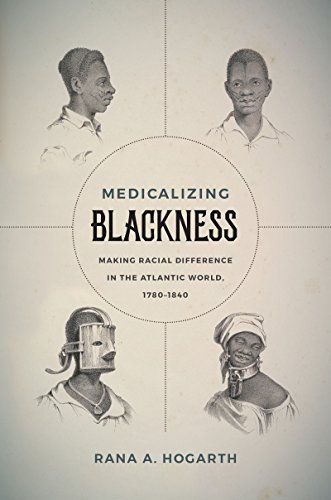 Medicalizing Blackness: Making Racial Difference in the Atlantic World, 1780-1840