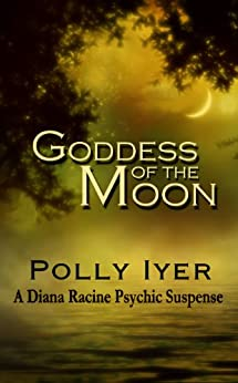 GODDESS OF THE MOON (A Diana Racine Psychic Suspense Book 2) by [Iyer, Polly]