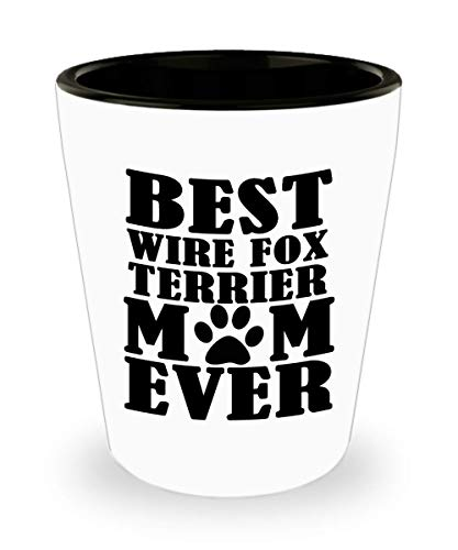 Funny Mother's Day Shot Glass - Best Wire Fox Terrier Mom ever - Dog Lover Gift Idea From Daughter Son Husband Unique Birthday Present Novelty Cup For Parent Men Women