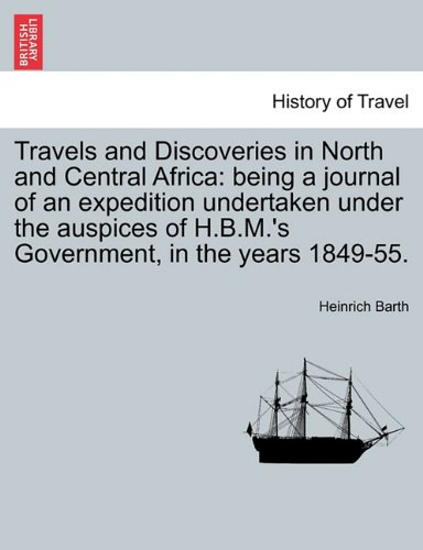 Download Travels and Discoveries in North and Central Africa: being a journal of an expedition undertaken under the auspices of H.B.M.'s Government, in the years 1849-55. Vol. III. pdf