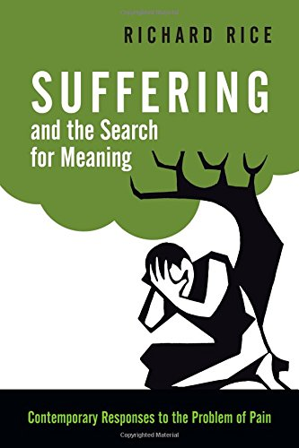 Suffering and the search for meaning contemporary responses to the suffering and the search for meaning contemporary responses to the problem of pain richard rice 9780830840373 amazon books fandeluxe Image collections