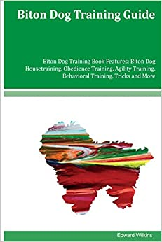 Biton Dog Training Guide Biton Dog Training Book Features: Biton Dog Housetraining, Obedience Training, Agility Training, Behavioral Training, Tricks and More