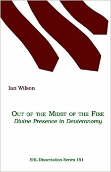 Out of the Midst of the Fire: Divine Presence in Deuteronomy (Society of Bible literature) by Ian Wilson (1995-01-01)