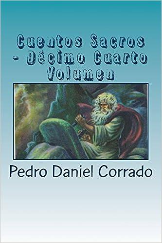 Cuentos Sacros - Decimo Cuarto Volumen: 365 Cuentos Infantiles y Juveniles: Volume 14: Amazon.es: Mr Pedro Daniel Corrado: Libros