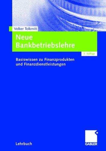 Neue Bankbetriebslehre: Basiswissen zu Finanzprodukten und Finanzdienstleistungen (German Edition)