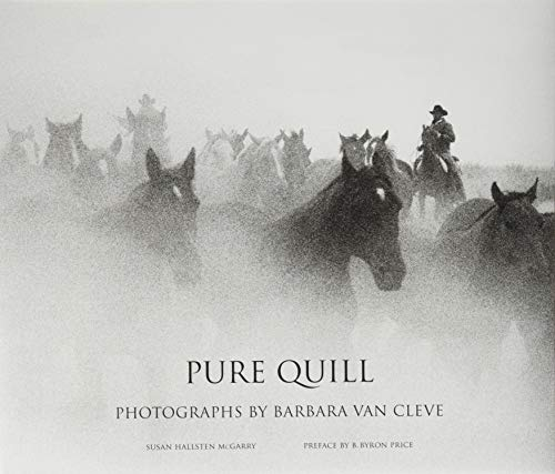 """In the vernacular of the West, the term pure quill means """"authentic; real, through and through."""" Barbara Van Cleve's gripping black-and-white photographs of the West she knows and loves give vision to that term. Born and raised on a working Montan..."""