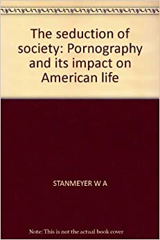 effects of pornography on society Just harmless fun  should we be concerned about the increasing intrusion of pornography into our society  (as distinct from the primary harmful effects on the.