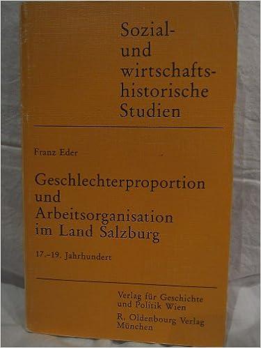 Geschlechterproportion und Arbeitsorganisation im Land Salzburg (Sozial- und wirtschaftshistorische Studien) (German Edition)