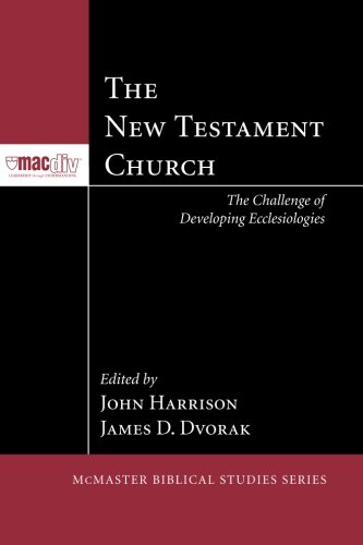 The New Testament Church: The Challenge of Developing Ecclesiologies (McMaster Biblical Studies)