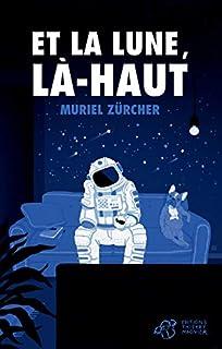 Et la lune, là-haut, Zürcher, Muriel
