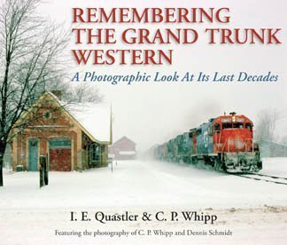 Grand Trunk Western Railroad (Remembering the Grand Trunk Western A Photographic Look At Its Last Decades)