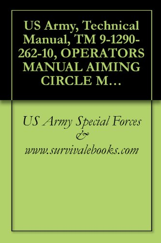 US Army, Technical Manual, TM 9-1290-262-10, OPERATOR'S MANUAL AIMING CIRCLE M2 W/E, (1290-00-314-0008), AND M2A2 W/E, (1290-01-067-0687), 2002