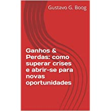 Ganhos & Perdas: como superar crises e abrir-se  para novas oportunidades