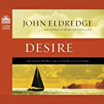 Desire: The Journey We Must Take to Find the Life God Offers | John Eldredge