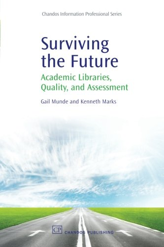 Surviving the Future: Academic Libraries, Quality and Assessment (Chandos Information Professional Series)