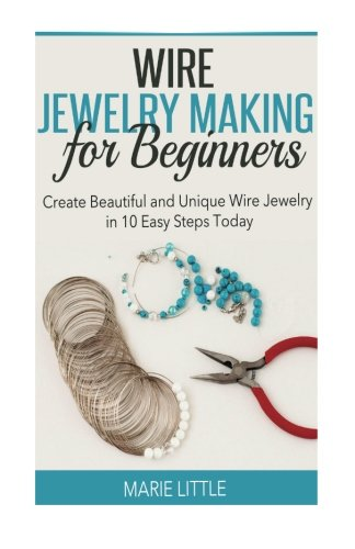 Wire Jewelry Making For Beginners: Create Beautiful and Unique Wire Jewelry With These Easy Steps - Jewelry Easy Wire
