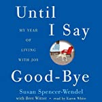 Until I Say Good-Bye: My Year of Living with Joy | Susan Spencer-Wendel,Bret Witter