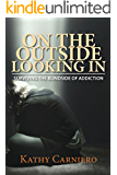 On The Outside Looking In - Surviving the Blindside of Addiction