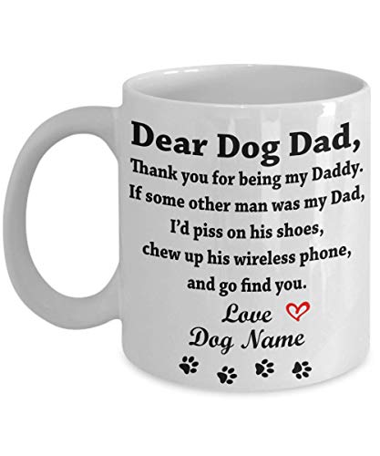 - Personalized Coffee Mug Dear Dog Dad Funny Mug With Your Dog's Name, Funny Custom Gift from Dog, Perfect Gift Idea For Birthday Graduation Christmas Father's Day Mother's Day 11oz