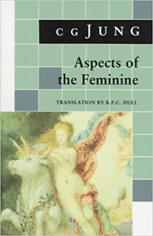 Book Aspects of the Feminine: (From Volumes 6, 7, 9i, 9ii, 10, 17, Collected Works) (Jung Extracts)
