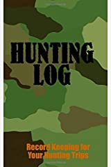 Hunting Log: Record Keeping for Your Hunting Trips Paperback