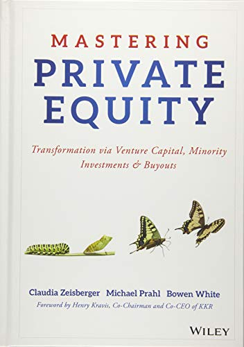 Mastering Private Equity: Transformation via Venture Capital, Minority Investments and Buyouts (Find The Best Venture Capital)